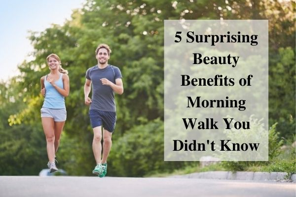 Beauty Benefits of Morning Walk